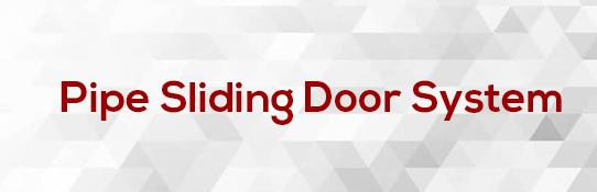 Pipe Sliding Door System